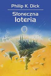 Słoneczna loteria, Philip K. Dick, Dom Wydawniczy REBIS Sp. z o.o.