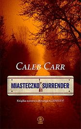 Miasteczko Surrender, Caleb Carr, Dom Wydawniczy REBIS Sp. z o.o.