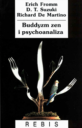 Buddyzm zen i psychoanaliza, Erich Fromm, D.T. Suzuki, Richard De Martino, Dom Wydawniczy REBIS Sp. z o.o.