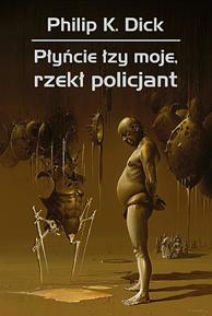 Płyńcie łzy moje, rzekł policjant, Philip K. Dick, Dom Wydawniczy REBIS Sp. z o.o.