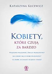Kobiety, które czują za bardzo, Katarzyna Kucewicz, Dom Wydawniczy REBIS Sp. z o.o.
