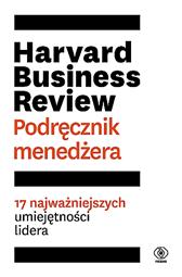 Harvard Business Review. Podręcznik menedżera,  praca zbiorowa, Dom Wydawniczy REBIS Sp. z o.o.