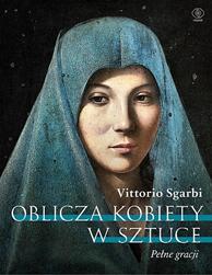 Oblicza kobiety w sztuce. Pełne gracji, Vittorio Sgarbi, Dom Wydawniczy REBIS Sp. z o.o.