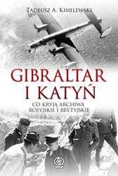 Gibraltar i Katyń. Co kryją archiwa rosyjskie i brytyjskie, Tadeusz A. Kisielewski, Dom Wydawniczy REBIS Sp. z o.o.