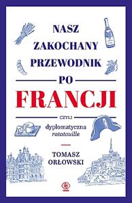 Nasz zakochany przewodnik po Francji..., Tomasz Orłowski, Dom Wydawniczy REBIS Sp. z o.o.