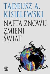 Nafta znowu zmieni świat, Tadeusz A. Kisielewski, Dom Wydawniczy REBIS Sp. z o.o.