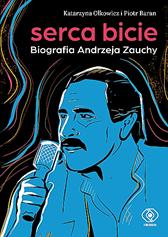 Serca bicie. Biografia Andrzeja Zauchy, Katarzyna Olkowicz, Piotr Baran, Dom Wydawniczy REBIS Sp. z o.o.