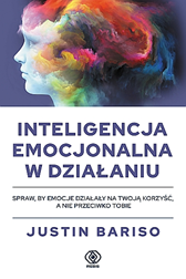 Inteligencja emocjonalna w działaniu, Justin Bariso, Dom Wydawniczy REBIS Sp. z o.o.