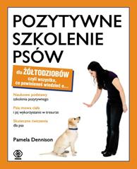 Pozytywne szkolenie psów dla żółtodziobów, Pamela Dennison, Dom Wydawniczy REBIS Sp. z o.o.