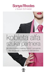 Kobieta alfa szuka partnera, Susan Schneider, Sonya Rhodes, Dom Wydawniczy REBIS Sp. z o.o.