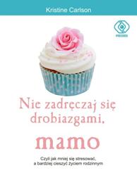 Nie zadręczaj się drobiazgami, mamo, Kristine Carlson, Dom Wydawniczy REBIS Sp. z o.o.