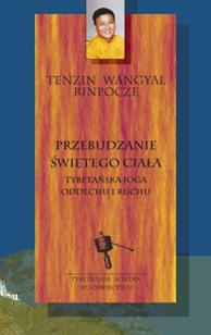 Przebudzanie świętego ciała –tybetańska joga oddechu i ruchu, Tenzin Wangyal, Dom Wydawniczy REBIS Sp. z o.o.