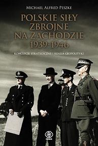 Polskie Siły Zbrojne na Zachodzie 1939-1946, Michael Alfred Peszke, Dom Wydawniczy REBIS Sp. z o.o.