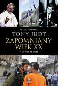 Zapomniany wiek XX. Retrospekcje, Tony Judt, Dom Wydawniczy REBIS Sp. z o.o.